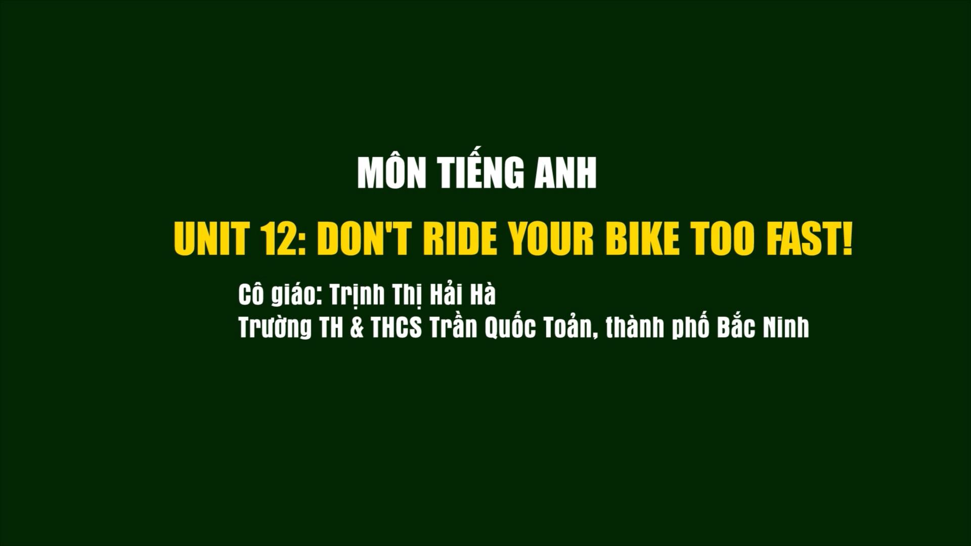 Tiếng anh lớp 5: Unit 12; Don't ride your bike too fast!