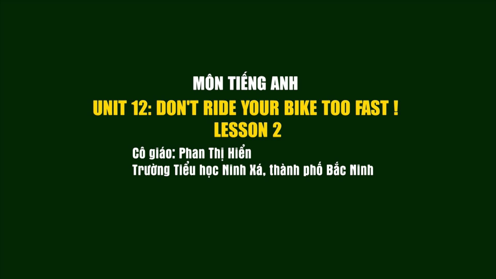 Tiếng anh lớp 5: Unit Don't ride your bike too fast! Lesson 2