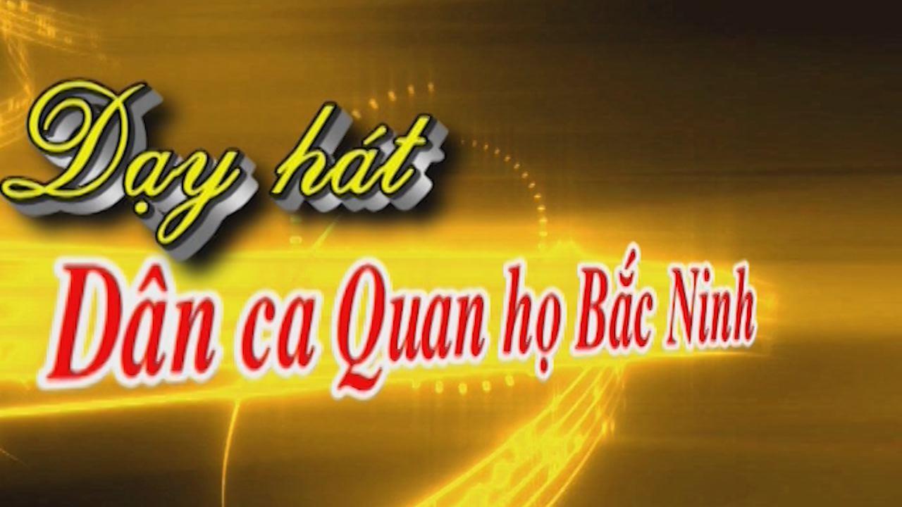 Dạy hát dân ca Quan họ Bắc Ninh bài hát