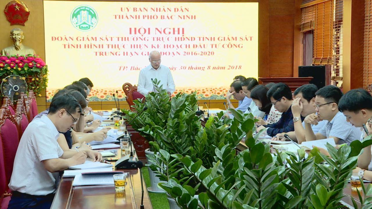 Thường trực HĐND tỉnh giám sát việc thực hiện  Kế hoạch đầu tư công trung hạn tại thành phố Bắc Ninh
