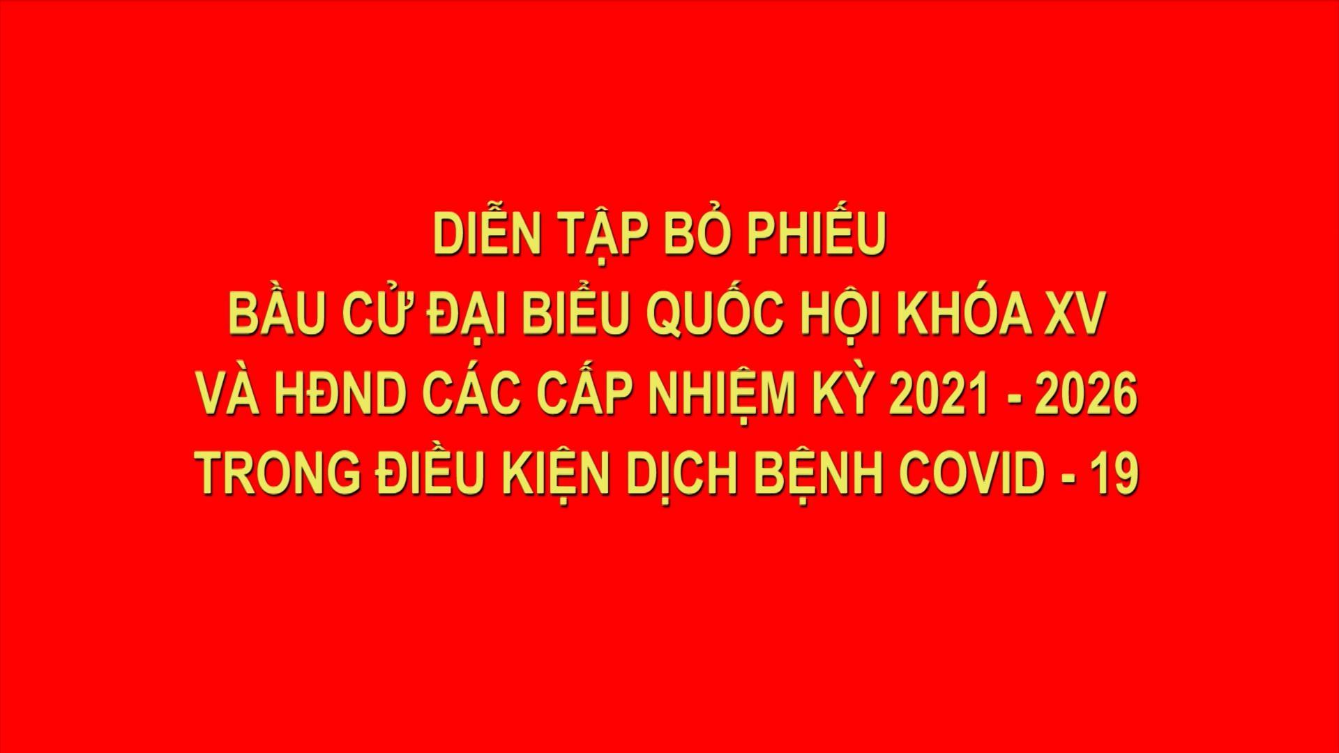 Diễn tập bỏ phiếu bầu cử ĐBQH và HĐND các cấp nhiệm kỳ 2021-2026 trong điều kiện dịch bệnh Covid - 19