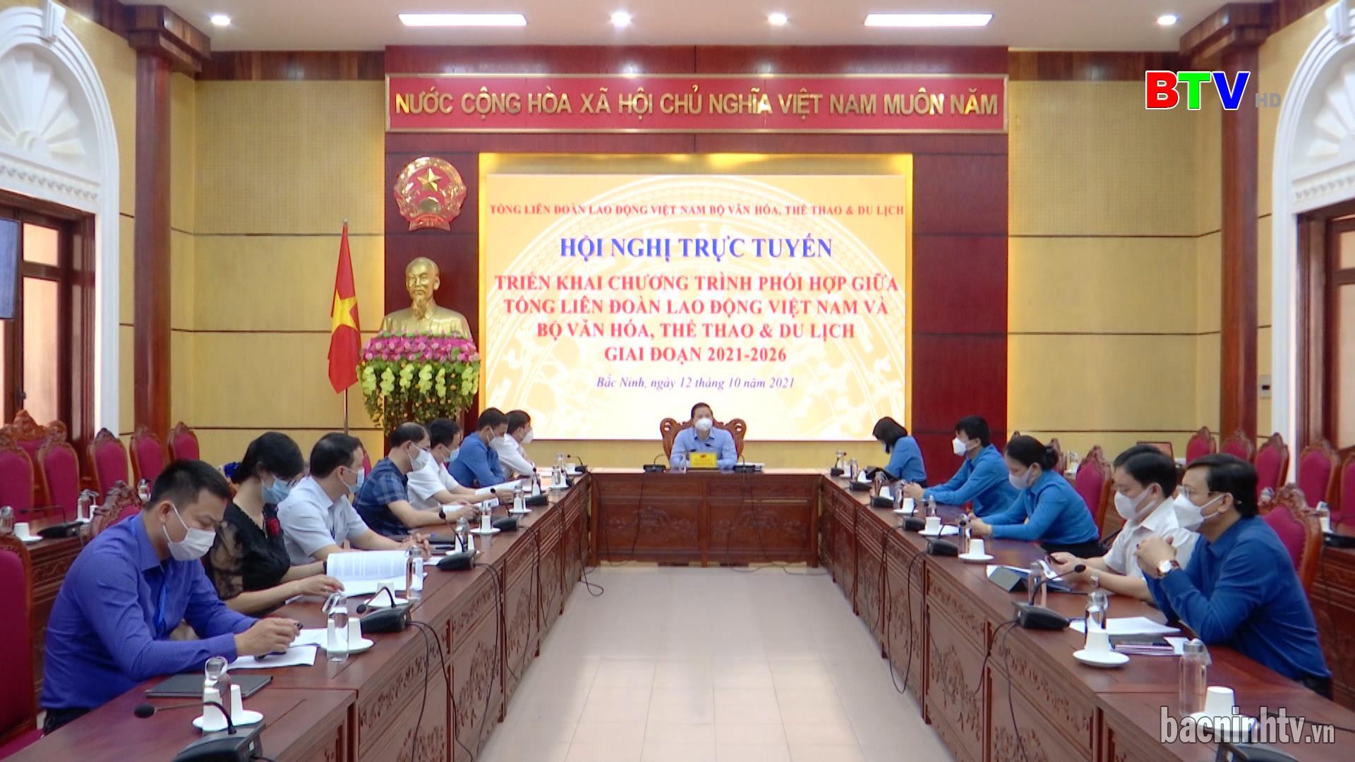 Triển khai Chương trình phối hợp giữa Tổng LĐLĐ Việt Nam  và Bộ VH,TT&DL giai đoạn 2021-2026